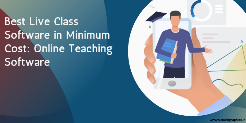 Best Live Class Software in Minimum Cost: Online Teaching Software
